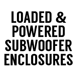 All Loaded + Powered Subwoofer Enclosures